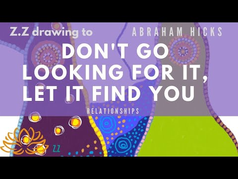 Abraham Hicks - Relationships - Don't go looking for it, Let it find you