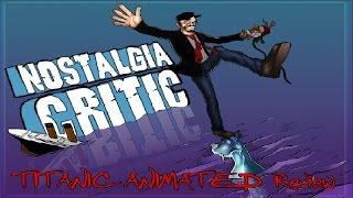 Nostalgia Critic: Titanic Animated Movie