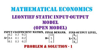 Leontief Input-Output Model - Problem and Solution 1