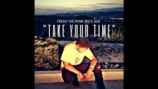 Frego The Punk Rock God - Take Your Time