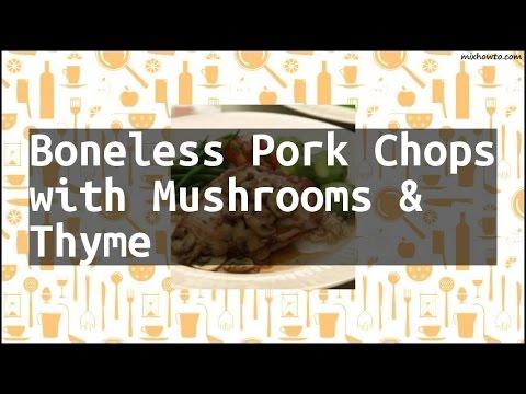 Recipe Boneless Pork Chops With Mushrooms & Thyme