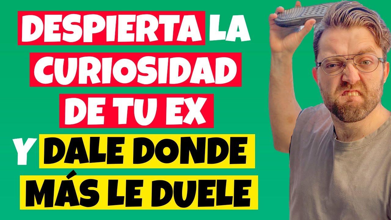 ¡Despierta La CURIOSIDAD de tu EX! y ¡DALE Donde Más LE DUELE a Tu EX!