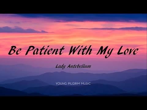 Lady Antebellum - Be Patient With My Love (Lyrics) - Ocean (2019)