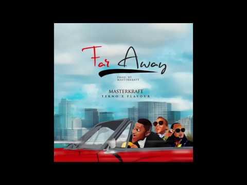 FAR AWAY- Masterkraft ft Tekno & Flavour