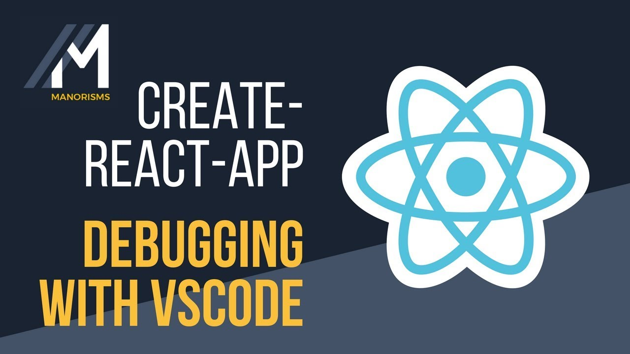 Debugging a Create React App with VS Code · Manorisms