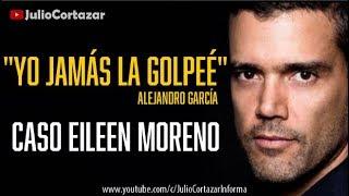 ALEJANDRO GARCÍA da su versión de los hechos / EILEEN MORENO MIENTE