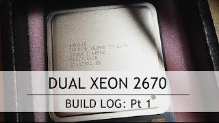 Dual Intel Xeon 2670 PC Build Log. Part 1