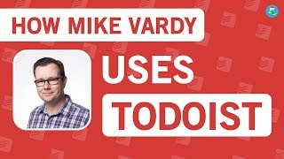 How Mike Vardy uses Todoist