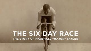 "The Six Day Race: The Story of Marshall ""Major"" Taylor"