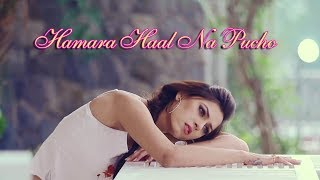 Hamara Haal na pucho || Best romantic sad Video || With Lyrics