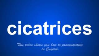 the correct pronunciation of cicatrices in English.
