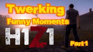 H1Z1 - Funny Moments,TWERKING, PvP and More! (PART 1) [1080p][60FPS][Ultra]