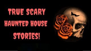 True Scary Haunted House Stories You Haven't Heard