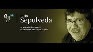 Luis Sepulveda - Rassegna letteraria RESISTERE, Bassano del Grappa, 26 giugno 2016