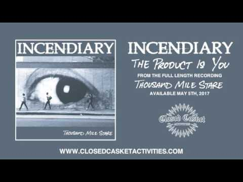 Incendiary - The Product Is You