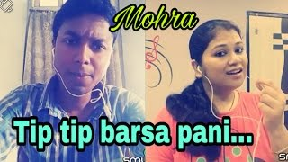 Tip tip barsa paani ( Mohra). smule duet. My cover 47