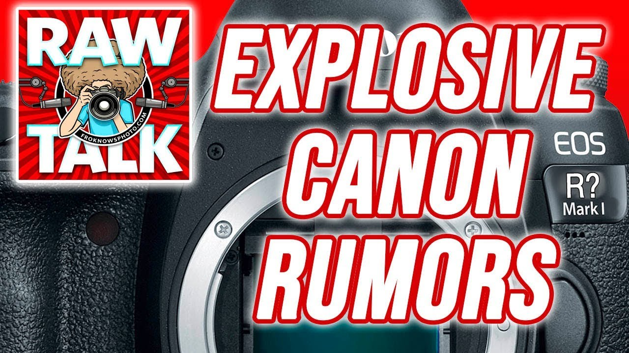 EXPLOSIVE CANON FF Mirrorless RUMORS? Discussion | RAWtalk