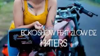 Lagu Ecko Show Ft Zlow Dz Terbaru (HATERS)