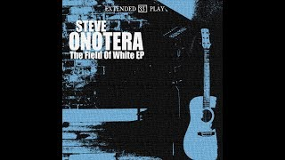 The Field Of White EP - Steve Onotera