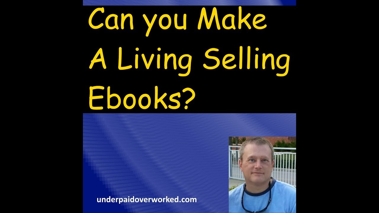 Can you Earn a Living Selling Ebooks - Start your own Ebook publishing business