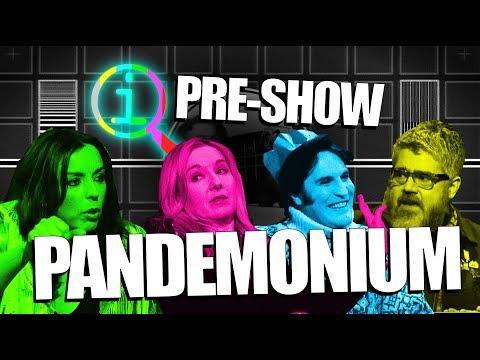 QI | PRE-SHOW PANDEMONIUM