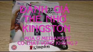 Đánh giá thẻ nhớ điện thoại KINGSTON 32gb mua ở Mediamart. Có thất vọng không ?