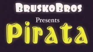 Brusko bros Presents Pirata