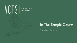 In The Temple Courts | 8:40am Worship Service (6/6/21)