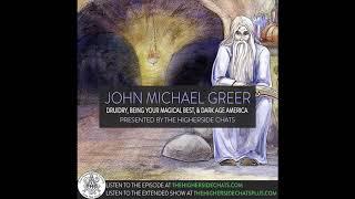 John Michael Greer | Druidry, Being Your Magical Best, & Dark Age America