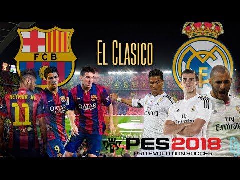 PES 2018 El Clasico Real Madrid Vs  Barcelona