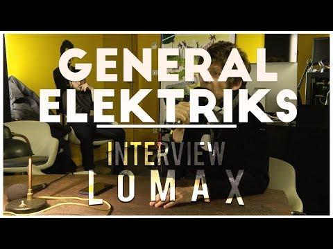 General Elektriks - Interview Lomax