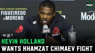 "Kevin Holland wants <b>Khamzat Chimaev</b> fight: ""He hasn't beat ..."