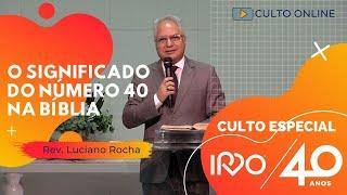 Culto Especial IPVO 40 anos | O SIGNIFICADO DO NÚMERO 40 NA BÍBLIA - Rev. Luciano Rocha