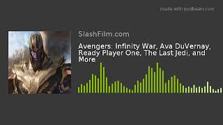 Avengers: Infinity War, Ava DuVernay, Ready Player One, The Last Jedi, and More