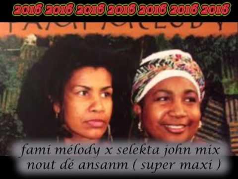 Fami Melody Nout Dé Ansanm  selekta john mix  Super Maxi 2016