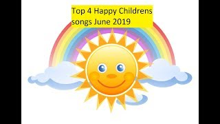 Top 4 Happy Childrens songs July 2019