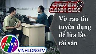 THVL   Chuyện cảnh giác: Vờ rao tin tuyển dụng để lừa lấy tài sản
