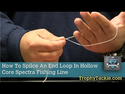 How To Spilce An End Loop In Hollow Core Spectra Fishing Line