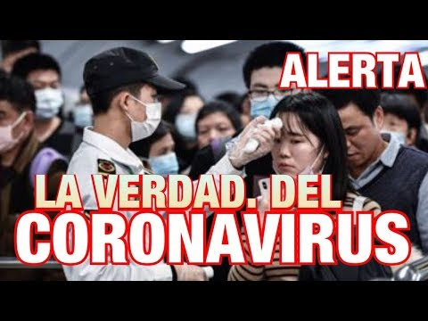 LA VERDAD SOBRE EL CORONAVIRUS - CHINA OCULTA INFORMACION