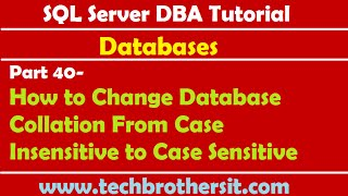 SQL Server DBA Tutorial 40-How to Change Database Collation From Case Insensitive to Case Sensitive