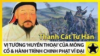 """Thành Cát Tư Hãn - Vị Tướng """"Huyền Thoại"""" Của Mông Cổ Và Hành Trình Chinh Phạt Vĩ Đại"""