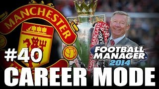 Football Manager 2014: Manchester United Career Mode #40 - FA Cup Final