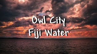 Owl City - Fiji Water - Lyrics
