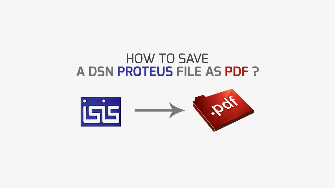 How to || Save a DSN Proteus file/circuit as PDF