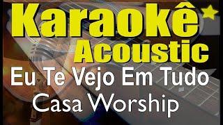 Baixar Eu Te Vejo Em Tudo - Casa Worship (Karaokê Acústico) playback