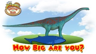 Dinosaur Train : How Big are You?  #4 - Argentinosaurus VS Blue Whale  @ Make For Kids