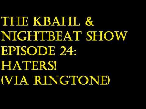 The KB&N Show Episode 24  HATERS! Via Ringtone
