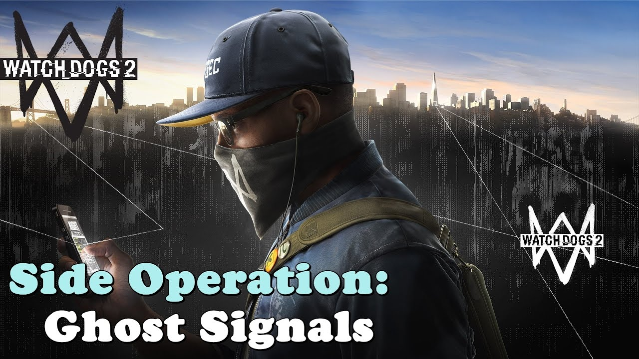 Watch Dogs 2 ☆ Side Operation: Ghost Signals [ Walkthrough ] - YouTube