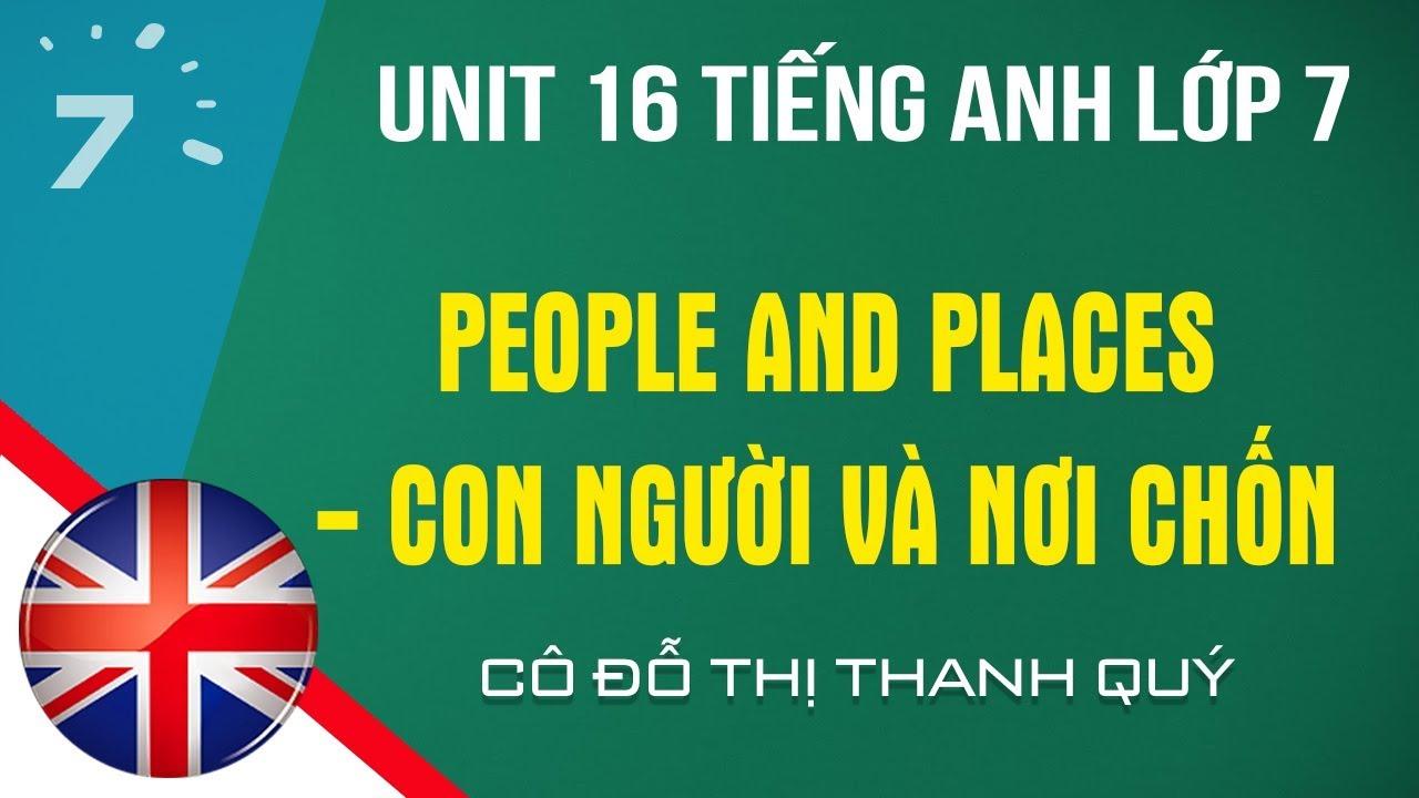 Unit 16 Tiếng Anh lớp 7 People and places – Con người và nơi chốn|HỌC247