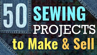 Sewing Projects to Make and Sell - 50 Crafts, Gifts and Home Decor Projects to Sell On Etsy